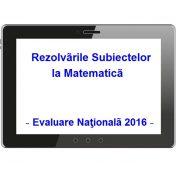 rezolvari subiecte matematica evaluare nationala 2016 (1)