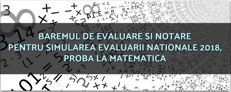 BAREMUL DE EVALUARE SI NOTARE PENTRU SIMULAREA EVALUARII NATIONALE 2018, PROBA LA MATEMATICA