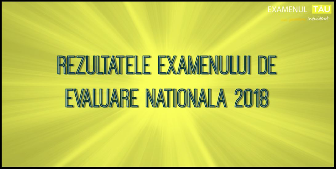 rezultate-evaluare-nationala-2018
